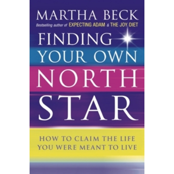 Finding Your Own North Star: How to Claim the Life You Were Meant to Live by Martha N. Beck (Paperback, 2003)