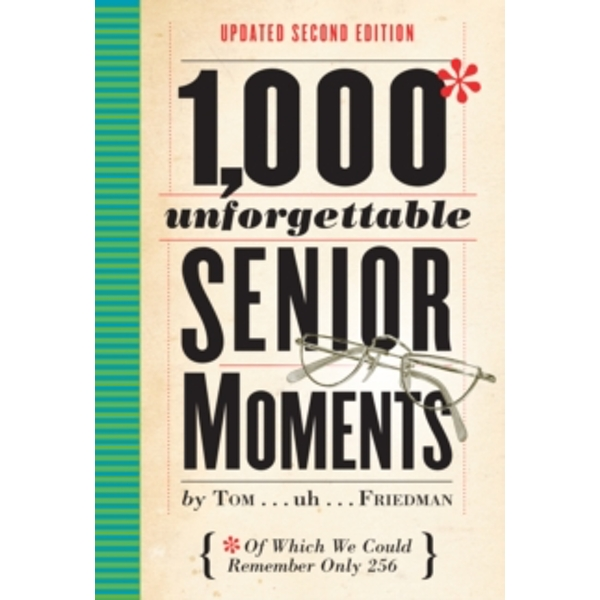 1, 000 Unforgettable Senior Moments by Tom Friedman (Hardback, 2017)