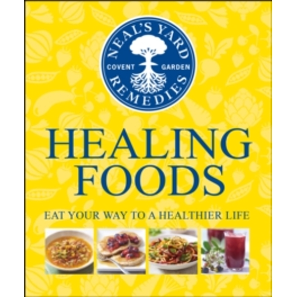 Neal's Yard Remedies Healing Foods : Eat Your Way to a Healthier Life