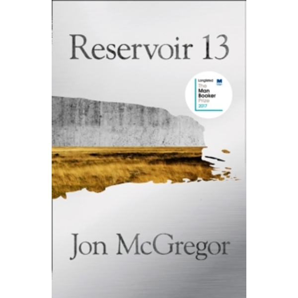 Reservoir 13 : Winner of the 2017 Costa Novel Award
