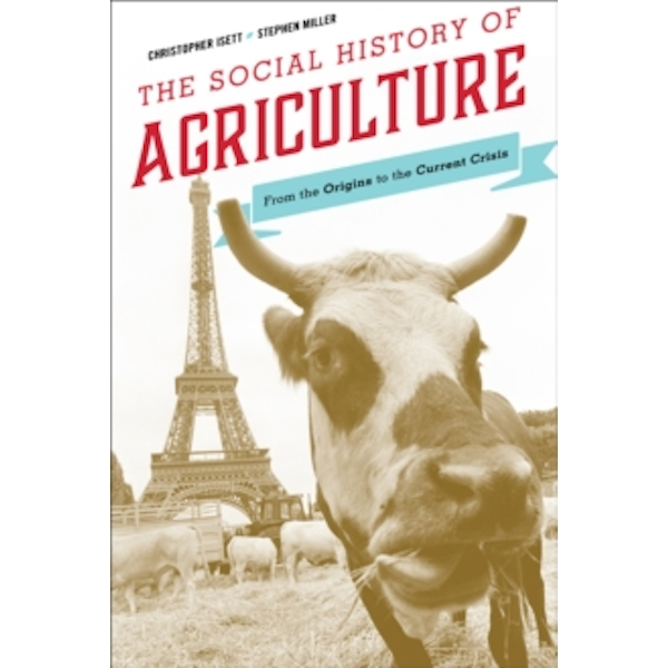The Social History of Agriculture: From the Origins to the Current Crisis by Stephen Miller, Christopher M. Isett (Paperback, 2016)