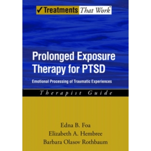 Prolonged Exposure Therapy for PTSD: Therapist Guide: Emotional processing of traumatic experiences by Elizabeth Hembree, Edna B. Foa, Barbara Rothbaum (Paperback, 2007)