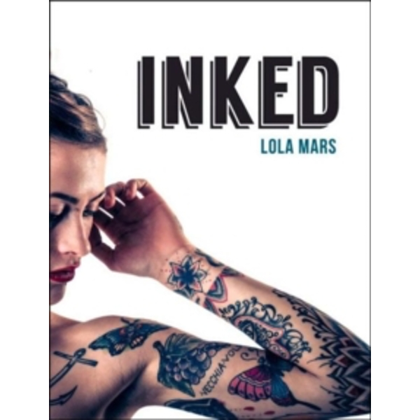 Inked: The World's Most Impressive, Unique and Innovative Tattoos by Lola Mars (Hardback, 2015)
