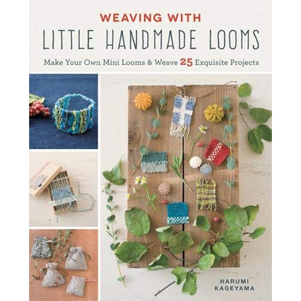Weaving with Little Handmade Looms Make Your Own Mini Looms & Weave 25 Exquisite Projects Paperback / softback 2019
