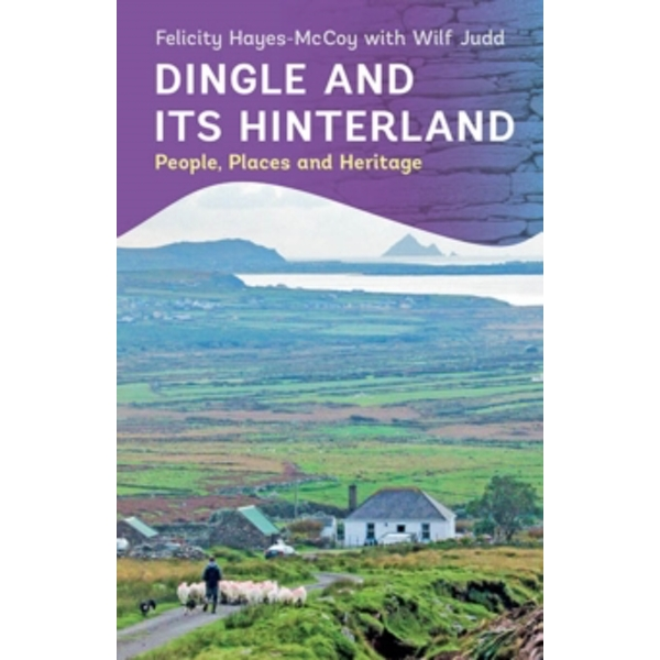 Dingle and its Hinterland: People, Places and Heritage by Felicity Hayes-McCoy (Paperback, 2017)