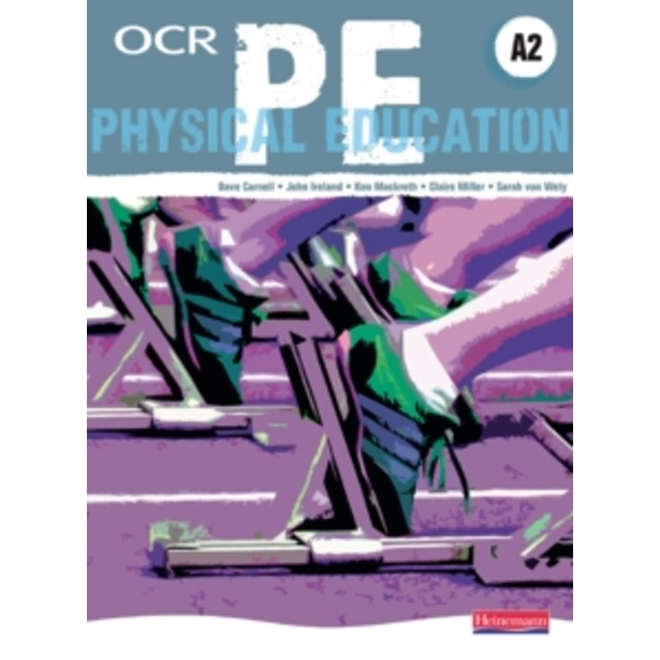 OCR A2 PE Student Book by John Ireland, Sarah Van Wely, Claire Miller, Dave Carnell, Ken Mackreth (Mixed media product, 2009)