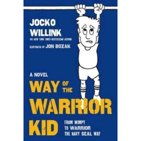 Way of the Warrior Kid : From Wimpy to Warrior the Navy SEAL Way