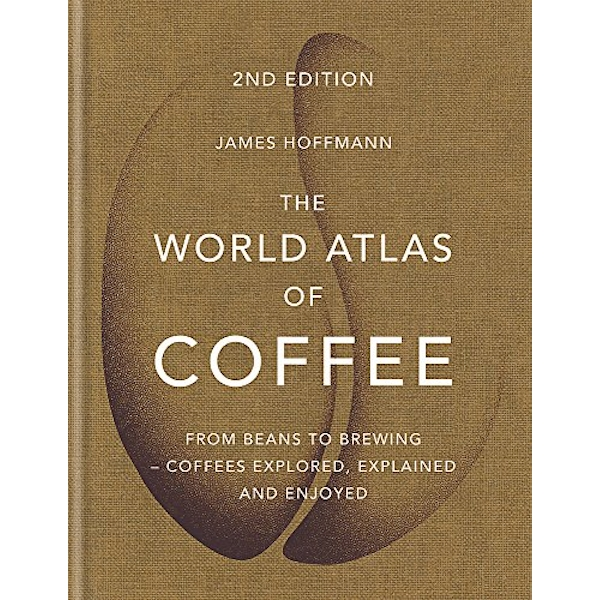 The World Atlas of Coffee by James Hoffmann (2018, Hardback)