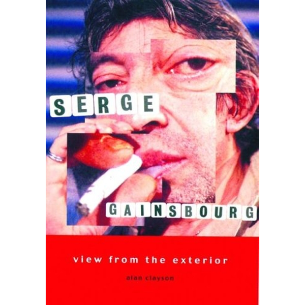 Serge Gainsbourg: View from the Exterior Paperback – 7 Mar 2005