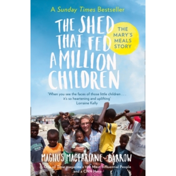 The Shed That Fed a Million Children: The Mary's Meals Story by Magnus MacFarlane-Barrow (Paperback, 2016)