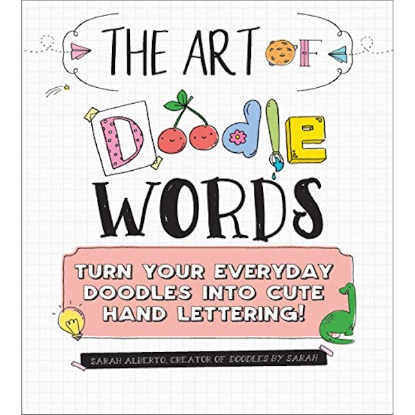The Art of Doodle Words Turn Your Everyday Doodles into Cute Hand Lettering! Paperback / softback 2018