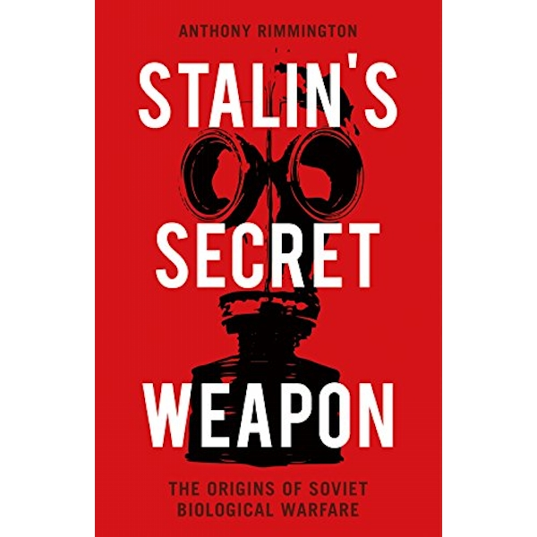 Stalin's Secret Weapon The Origins of Soviet Biological Warfare Hardback 2018