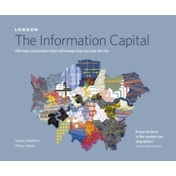 London: The Information Capital : 100 Maps and Graphics That Will Change How You View the City
