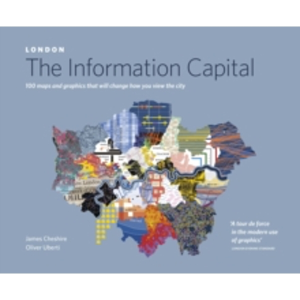 LONDON: The Information Capital: 100 maps and graphics that will change how you view the city by Oliver Uberti, James Cheshire (Paperback, 2016)