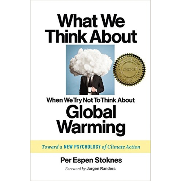 What We Think About When We (Try Not to) Think About Global Warming: Toward a New Psychology of Climate Action by Per Espen Stoknes (Paperback, 2015)