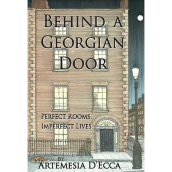 Behind a Georgian Door : Perfect Rooms, Imperfect Lives Hardcover