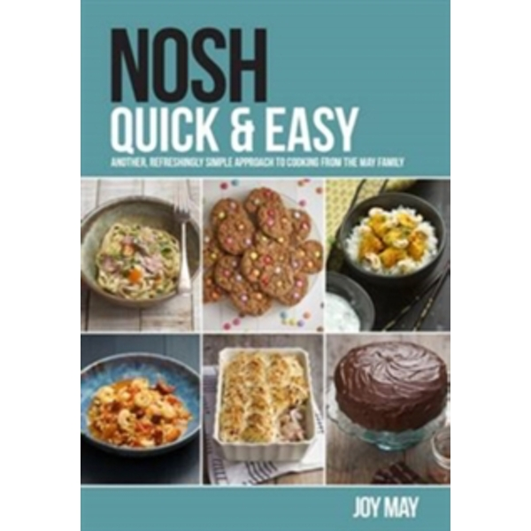 Nosh Quick & Easy : Another, Refreshingly Simple Approach to Cooking from the May Family