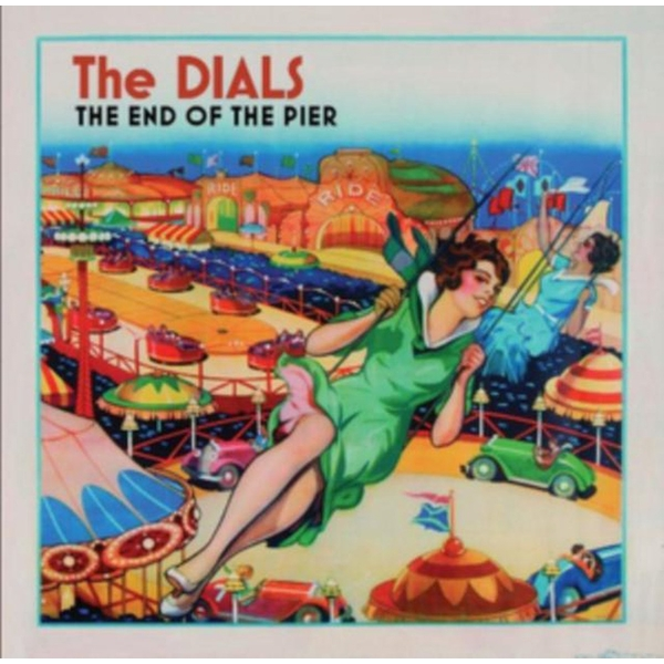 The Dials - The End Of The Pier CD