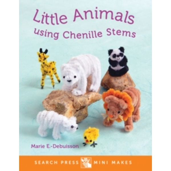 Search Press Mini Makes: Little Animals using Chenille Stems