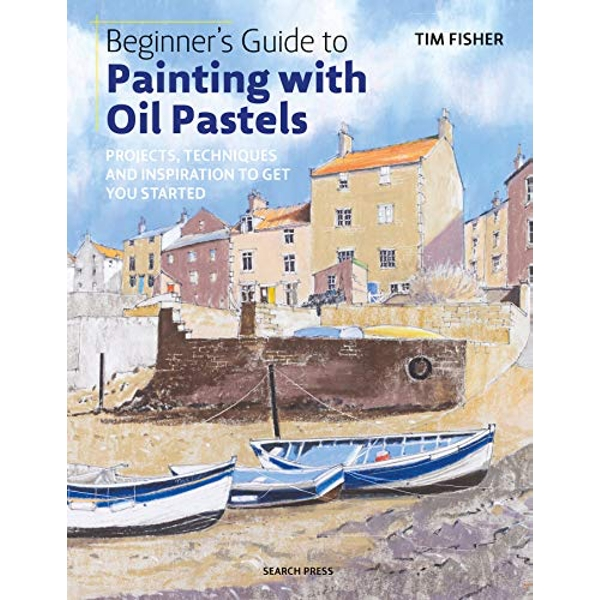 Beginner's Guide to Painting with Oil Pastels Projects, Techniques and Inspiration to Get You Started Paperback / softback 2018