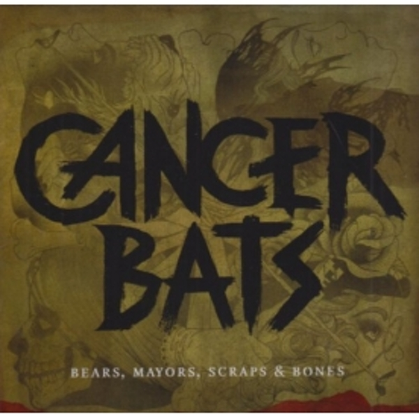 Cancer Bats - Bears Mayors Scraps and Bones CD