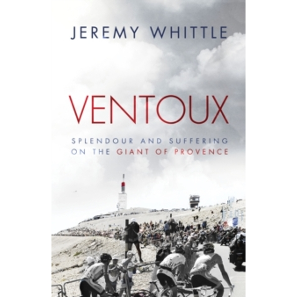 Ventoux : Sacrifice and Suffering on the Giant of Provence