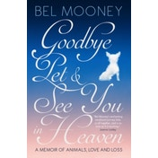 Goodbye Pet, and See You in Heaven: A Memoir of Animals, Love and Loss by Bel Mooney (Paperback, 2016)