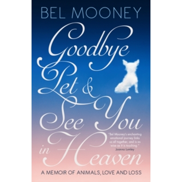 Goodbye Pet, and See You in Heaven : A Memoir of Animals, Love and Loss Hardcover