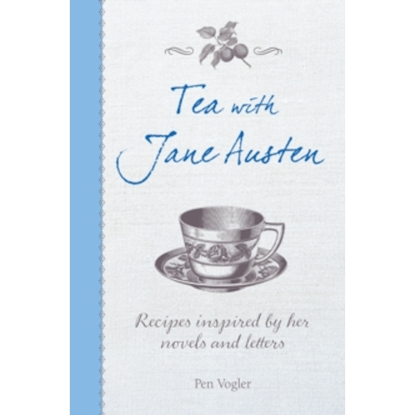 Tea with Jane Austen : Recipes Inspired by Her Novels and Letters