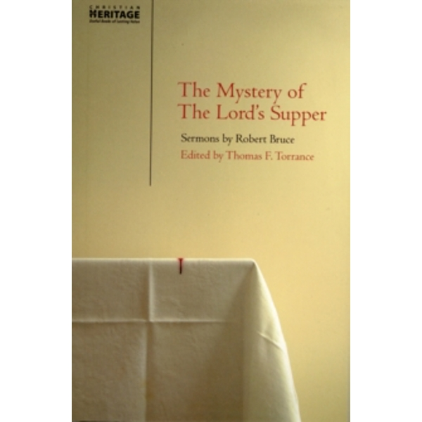 Mystery of the Lord's Supper : Sermons  by Robert Bruce