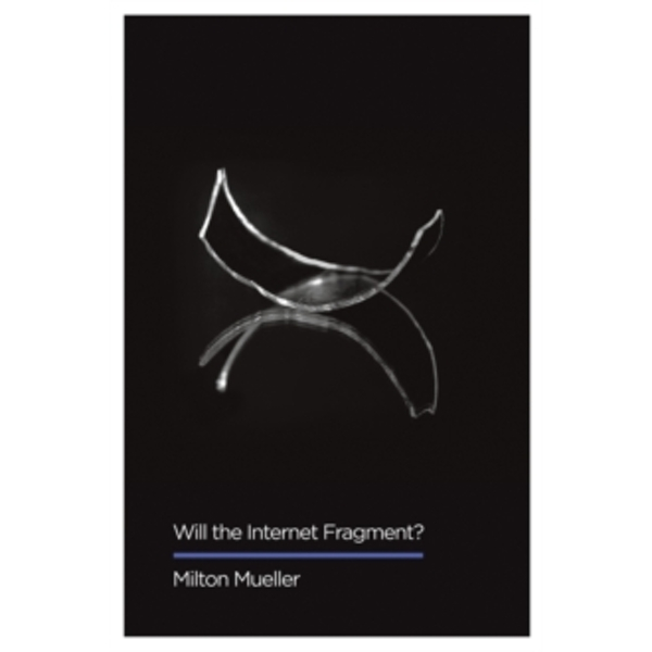 Will the Internet Fragment? : Sovereignty, Globalization and Cyberspace