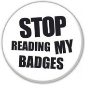 Stop Reading My Badges Badge