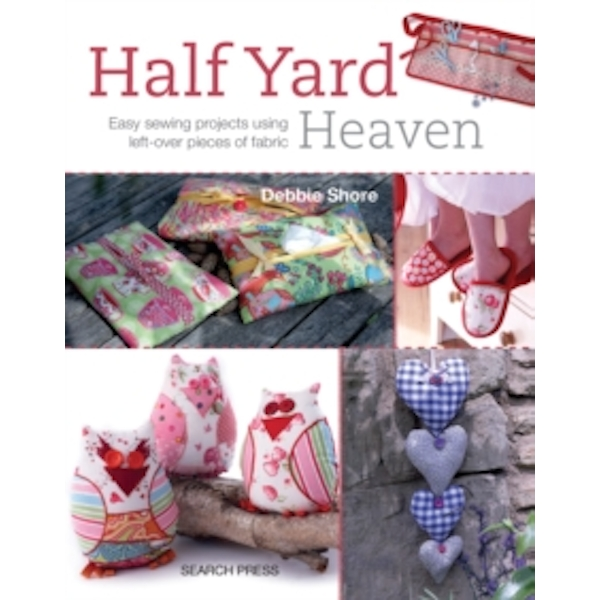 Half Yard Heaven: Easy Sewing Projects Using Left-Over Pieces of Fabric by Debbie Shore (Paperback, 2013)