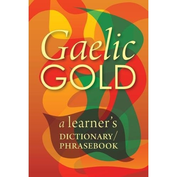 Gaelic Gold: A Learner's Dictionary/Phrasebook by Lexus Ltd (Paperback, 2017)