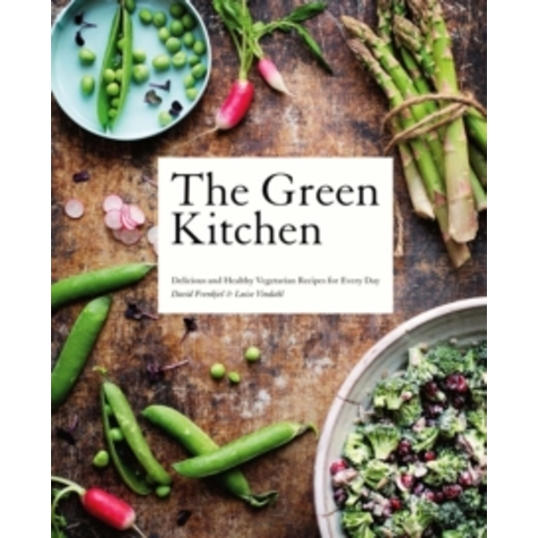 The Green Kitchen: Delicious and Healthy Vegetarian Recipes for Every Day by Luise Vindahl, David Frenkiel (Hardback, 2013)