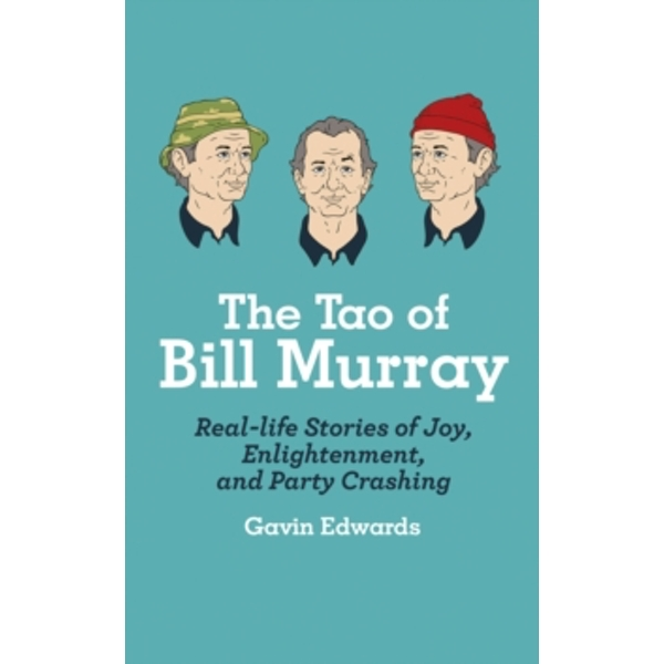 The Tao of Bill Murray : Real-Life Stories of Joy, Enlightenment, and Party Crashing