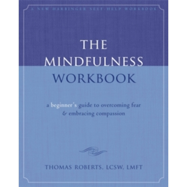 The Mindfulness Workbook : A Beginner's Guide to Overcoming Fear & Embracing Compassion