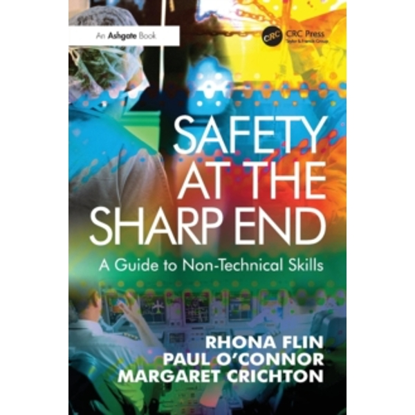 Safety at the Sharp End: A Guide to Non-Technical Skills by Margaret Crichton, Paul O'Connor, Rhona Flin (Paperback, 2008)