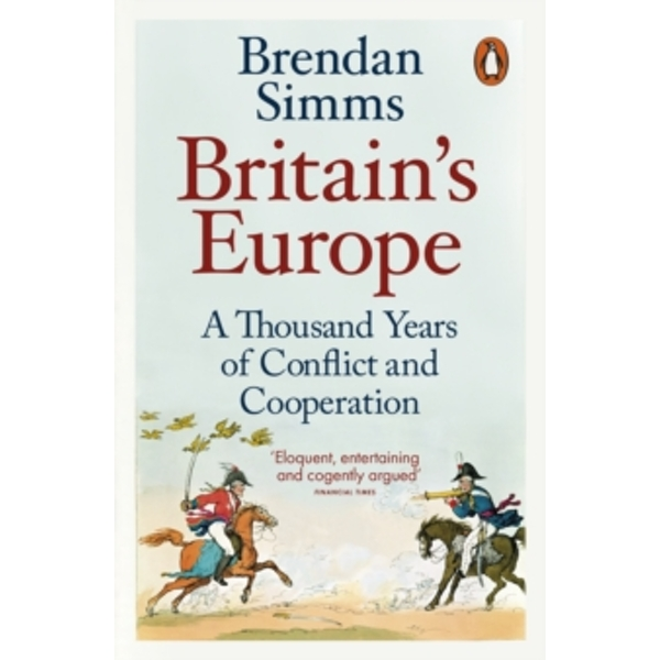 Britain's Europe : A Thousand Years of Conflict and Cooperation