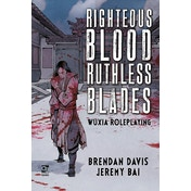 Righteous Blood, Ruthless Blades: Wuxia Roleplaying by Jeremy Bai, Brendan Davis (Hardcover, 2020)