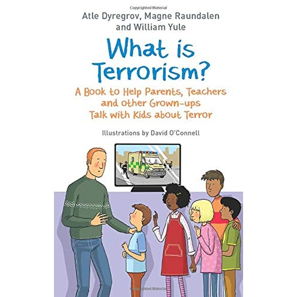 What is Terrorism? A Book to Help Parents, Teachers and Other Grown-Ups Talk with Kids About Terror Paperback / softback 2018
