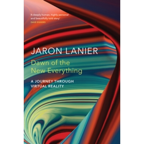 Dawn of the New Everything : A Journey Through Virtual Reality Paperback