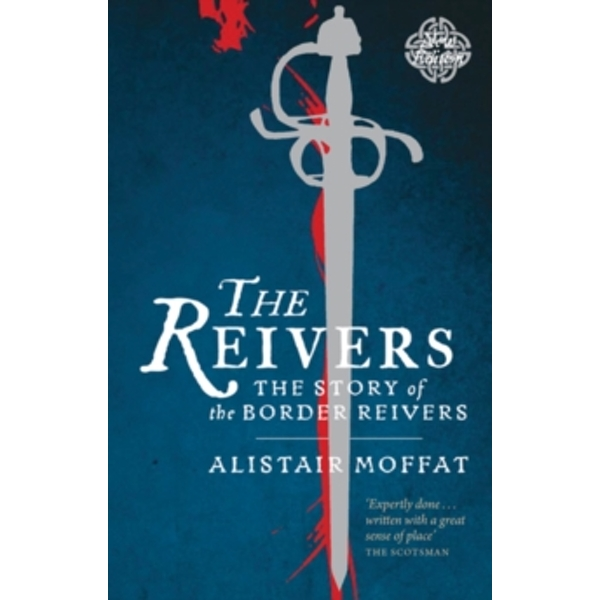 The Reivers : The Story of the Border Reivers