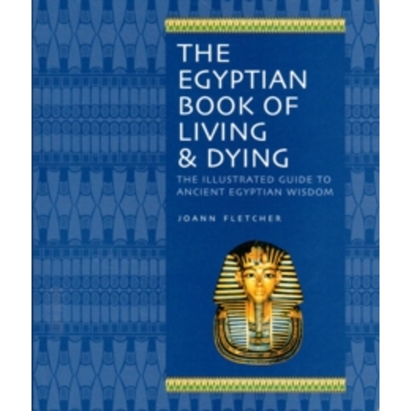 The Egyptian Book of Living & Dying: The Illustrated Guide to Ancient Egyptian Wisdom by Joann Fletcher (Paperback, 2009)