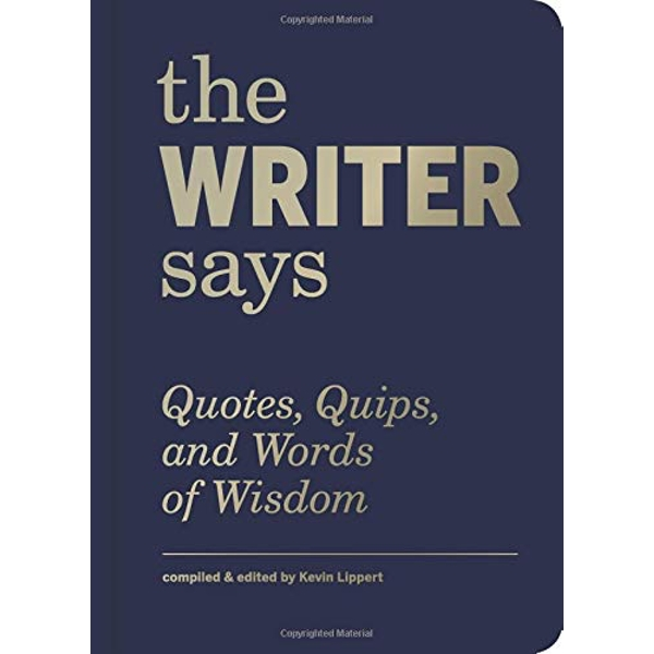 The Writer Says Quotes, Quips, and Words of Wisdom Hardback 2018