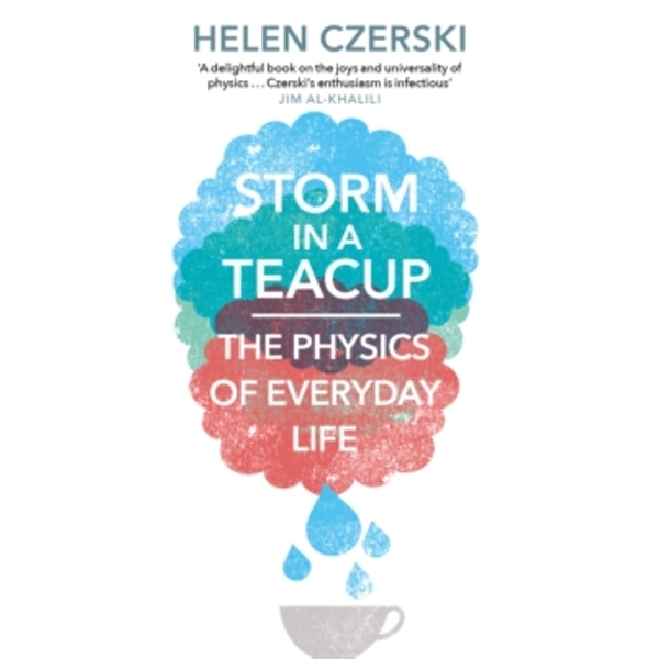 Storm in a Teacup : The Physics of Everyday Life (Paperback, 2017)