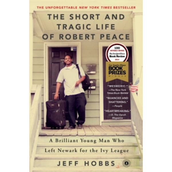 The Short and Tragic Life of Robert Peace : A Brilliant Young Man Who Left Newark for the Ivy League