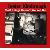 Junior Kimbrough - Most Things Haven't Worked Out Vinyl