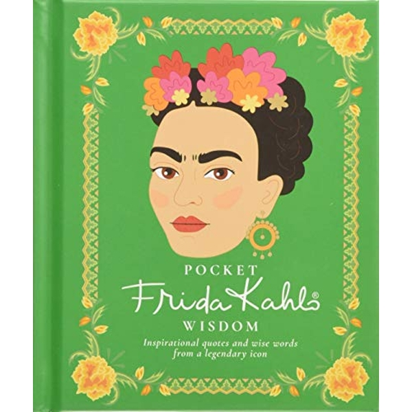 Pocket Frida Kahlo Wisdom Inspirational quotes and wise words from a legendary icon Hardback 2018