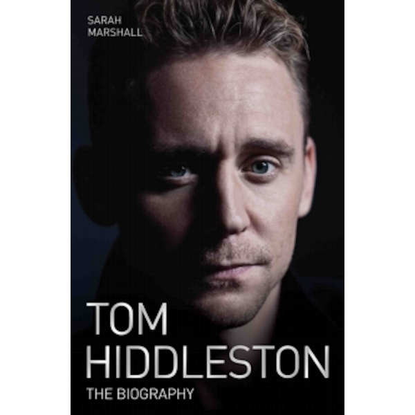 Tom Hiddleston : The Biography